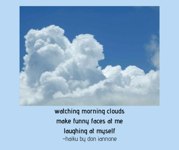 watching morning clouds make funny faces at me laughing at myself